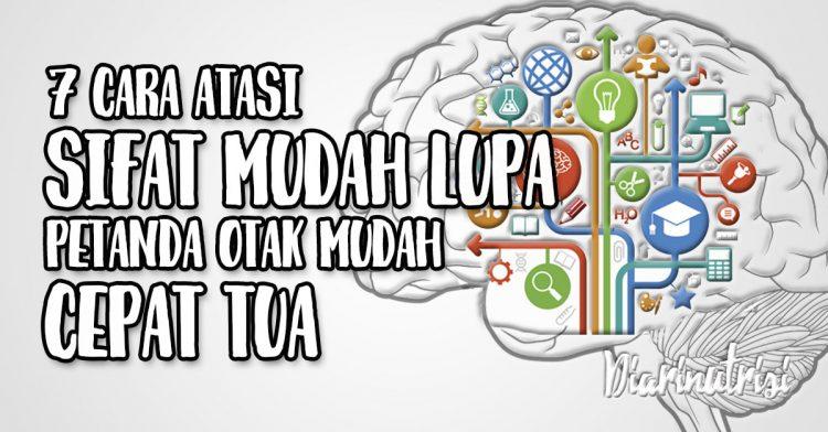 7 Cara Mengatasi Sifat Mudah Lupa Petanda Otak Mudah Cepat Tua