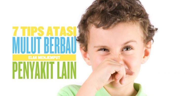 7 Tips Hilangkan Mulut Berbau Elak Penyakit Lain