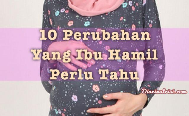 10 Perubahan Yang Ibu Hamil Perlu Tahu