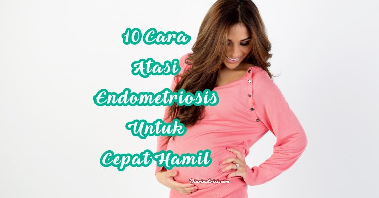 10 Cara Atasi Endometriosis Untuk Cepat Mengandung