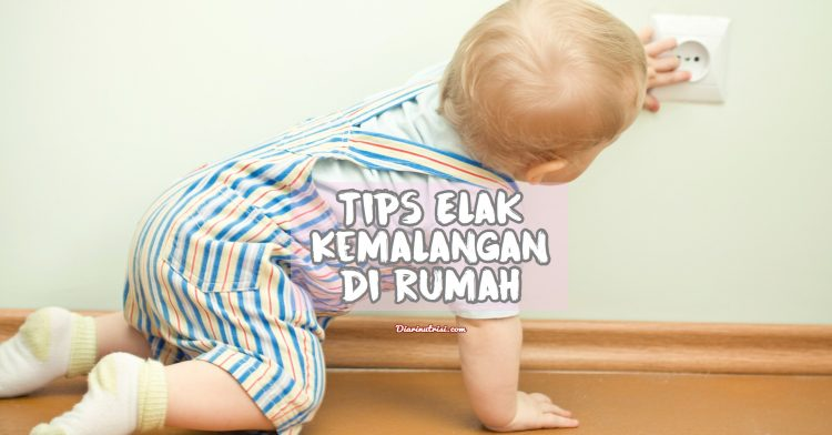 Tips Elak Kemalangan Anak Di Rumah