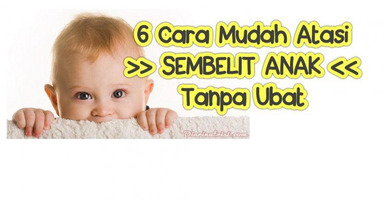 6 Cara Atasi Sembelit Bayi Dan Kanak-Kanak Tanpa Ubat