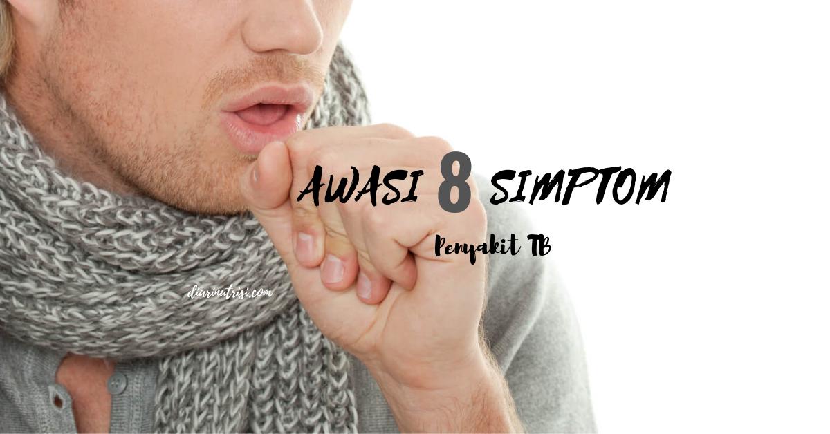 Awasi 8 Simptom Penyakit Tibi Sebelum Melarat Diarinutrisi Com