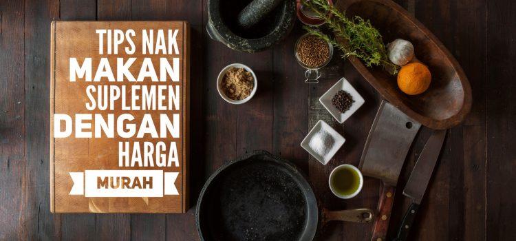 Tips Nak Makan Suplemen Dengan Harga Murah.
