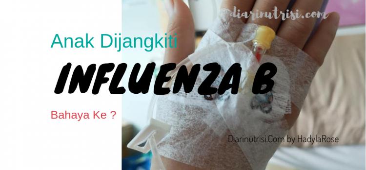 Pengalaman Anak Dijangkiti Virus Influenza B, Bahaya ke ?